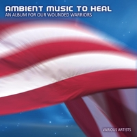 Various Artists | Ambient Music to Heal (An Album for Our Wounded Warriors)