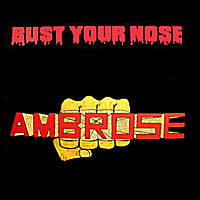 Ambrose | Bust Your Nose