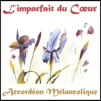 Accordeon Melancolique | L'Imparfait du Coeur