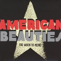American Beauties | Too Worn to Mend