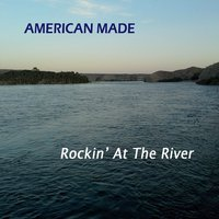 American Made | Rockin' At The River