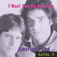 American Zen | LEVEL 3 = I Want You to Love Me
