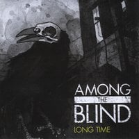 Among the Blind | Long Time
