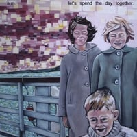A.M.: Let's Spend the Day Together