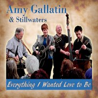 Amy Gallatin & Stillwaters | Everything I Wanted Love to Be