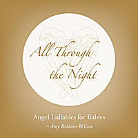 Amy Robbins-Wilson | All Through the Night: Angel Lullabies for Babies