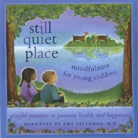 Amy Saltzman M.D. | Still Quiet Place: mindfulness for young children