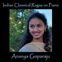 Ananya Goparaju | Indian Classical Ragas On Piano