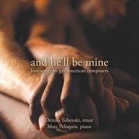 Dennis Tobenski & Marc Peloquin | And He'll Be Mine: Love Songs by Gay American Composers