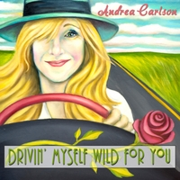 Andrea Carlson | Drivin' Myself Wild for You