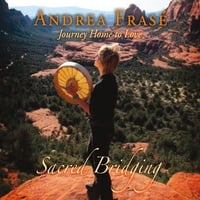 Andrea Frase: Journey Home to Love (Sacred Bridging)