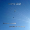 ANDREA GERAK: Arva Az a Madar - Lonely Is the Bird