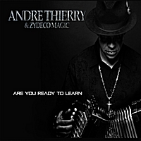 Andre Thierry & Zydeco Magic | Are You Ready to Learn
