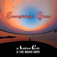 Andrew Cole & The Bravo Hops | Everything Is Glass