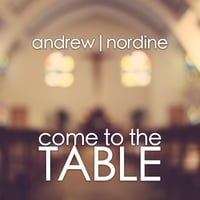 Andrew Nordine | Come to the Table