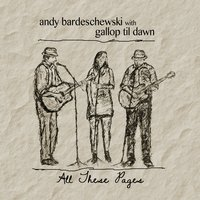 Andy Bardeschewski & Gallop Til Dawn | All These Pages