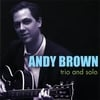ANDY BROWN: Trio And Solo