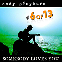 Andy Clayburn | #6 of 13, Somebody Loves You