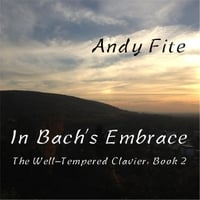 Andy Fite | The Well-Tempered Clavier, Book 2: In Bach's Embrace