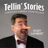 Andy Lambert | Tellin' Stories: Christian Comedy Storytelling