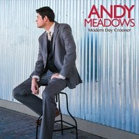 Andy Meadows | Modern Day Crooner