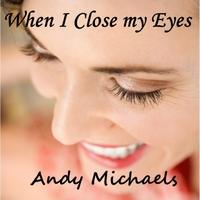 Andy Michaels | When I Close My Eyes