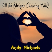 Andy Michaels | I'll Be Alright (Loving You)