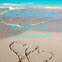 Andy Michaels | Will There Be Love