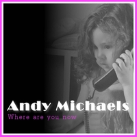 Andy Michaels | Where Are You Now