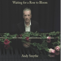 Andy Smythe | Waiting for a Rose to Bloom