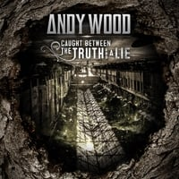 Andy Wood | Caught Between the Truth and a Lie
