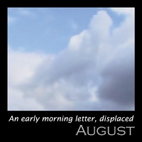 An Early Morning Letter, Displaced | August
