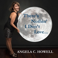 Angela C. Howell | There's Nothin I Don't Love...