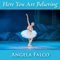 Angela Falco | Here You Are Believing
