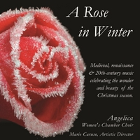 Angelica Women's Chamber Choir | A Rose in Winter
