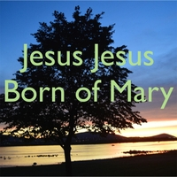 Animatedfaith | Jesus Jesus, Born of Mary