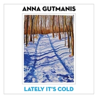 Anna Gutmanis | Lately It's Cold