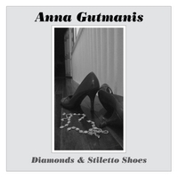 Anna Gutmanis | Diamonds and Stiletto Shoes