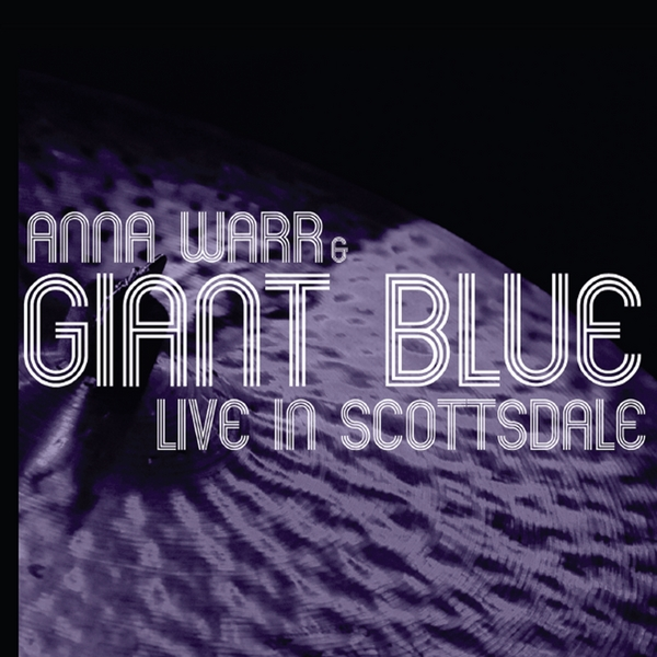 anna warr giant blue anna warr giant blue live in scottsdale cd baby music store. Black Bedroom Furniture Sets. Home Design Ideas