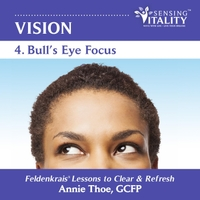 Annie Thoe | Vision 4. Bull's Eye Focus, Feldenkrais Lessons to Clear & Refresh
