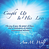 Ann M. Wolf: Caught Up in His Love