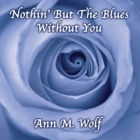 Ann M. Wolf | Nothin' but the Blues Without You
