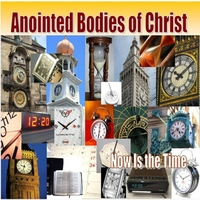 Anointed Bodies of Christ | Now Is the Time
