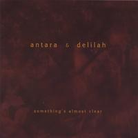 Antara & Delilah | Something's Almost Clear