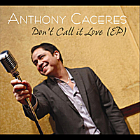 Anthony Caceres | Don't Call It Love