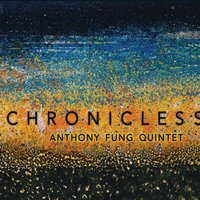 Anthony Fung Quintet | Chronicles