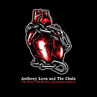 Anthony Leon & The Chain | The Pistol, The Bottle, And Shaded Pastures
