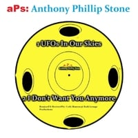 Anthony Phillip Stone | Ufos in Our Skies / I Don't Want You Anymore