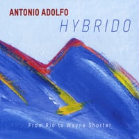 Antonio Adolfo | Hybrido - From Rio to Wayne Shorter