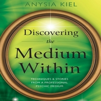 Anysia Kiel | Discovering the Medium Within:  Techniques and Stories from a Professional Psychic Medium